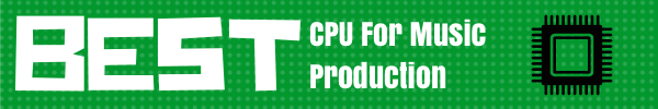 best cpu for music production