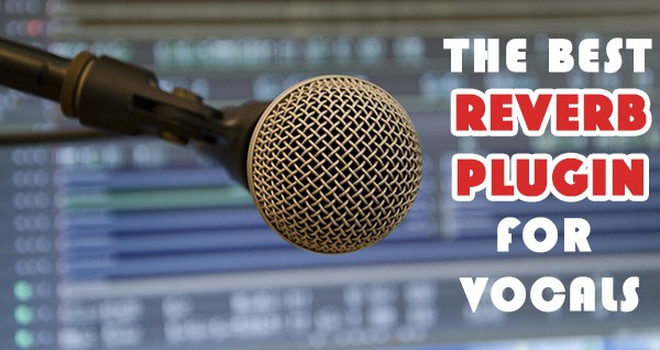 The best reverb plugin for vocals