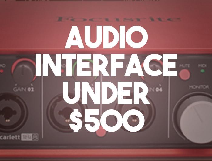 Audio Interface Under $500