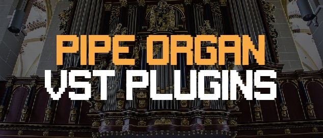 Pipe Organ VST Plugins: We Count Down Your Top 5 Choices