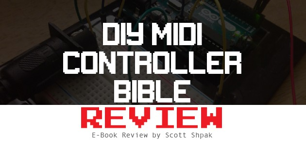 DIY MIDI Controller Bible Review – Does This Guide Live Up To Its Expectations?
