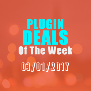 Plugin Deals Of The Week on March 01, 2017